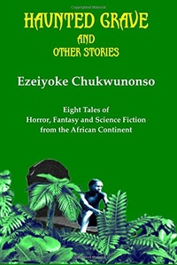 «Haunted Grave and Other Stories: Eight Tales of Horror, Fantasy and Science Fiction from the African Continent»