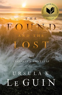 «The Found and the Lost: The Collected Novellas of Ursula K. Le Guin»