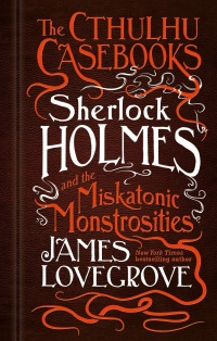 «The Cthulhu Casebooks: Sherlock Holmes and the Miskatonic Monstrosities»