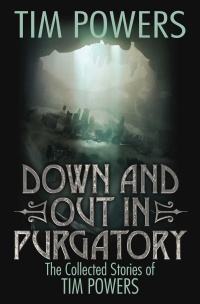 «Down and Out in Purgatory: The Collected Stories of Tim Powers»