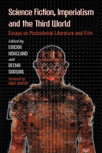 «Science Fiction, Imperialism and the Third World: Essays on Postcolonial Literature and Film»