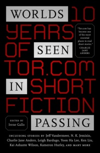 «Worlds Seen in Passing: Ten Years of Tor.com Short Fiction»