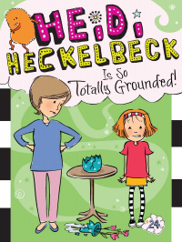 «Heidi Heckelbeck Is So Totally Grounded!»