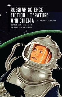 «Russian Science Fiction Literature and Cinema: A Critical Reader»