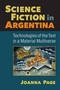Science Fiction in Argentina: Technologies of the Text in a Material Multiverse