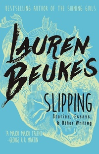 «Slipping: Stories, Essays, & Other Writing»