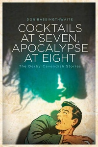 «Cocktails at Seven, Apocalypse at Eight: The Derby Cavendish Stories»