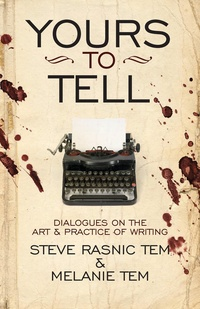 «Yours to Tell: Dialogues on the Art & Practice of Writing»