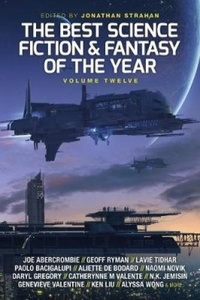 «The Best Science Fiction & Fantasy of the Year Volume Twelve»