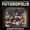 Futuropolis: Impossible Cities of Science Fiction and Fantasy