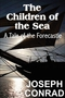 The Children of the Sea: A Tale of the Forecastle