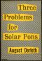 Three Problems for Solar Pons