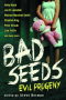 Bad Seeds: Evil Progeny