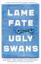 Lame Fate. Ugly Swans