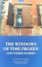 The windows of time frozen: And other stories